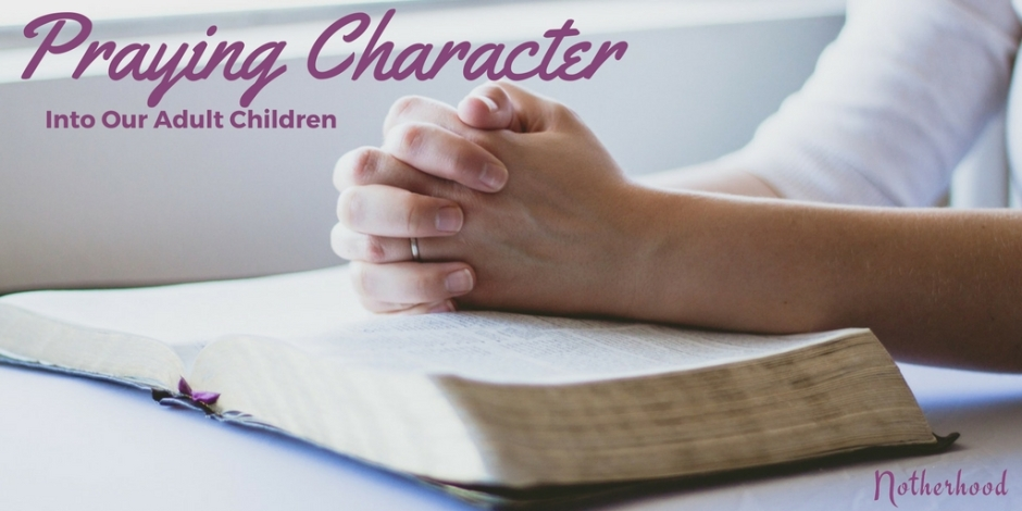Praying Character Into Our Adult Children